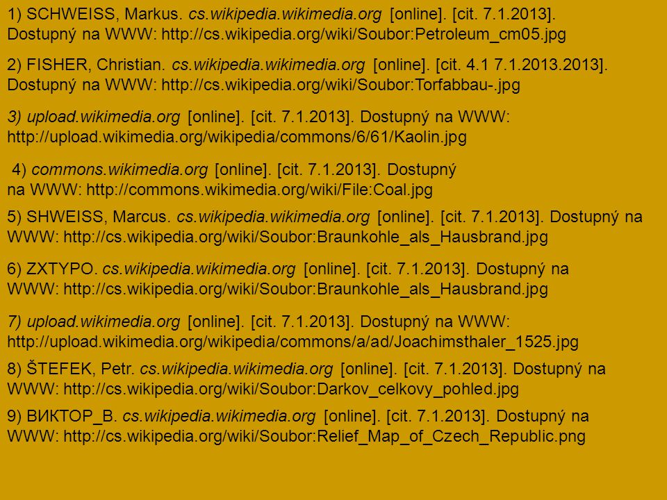 1) SCHWEISS, Markus. cs.wikipedia.wikimedia.org [online]. [cit. 7.1.2013]. Dostupný na WWW: http://cs.wikipedia.org/wiki/Soubor:Petroleum_cm05.jpg